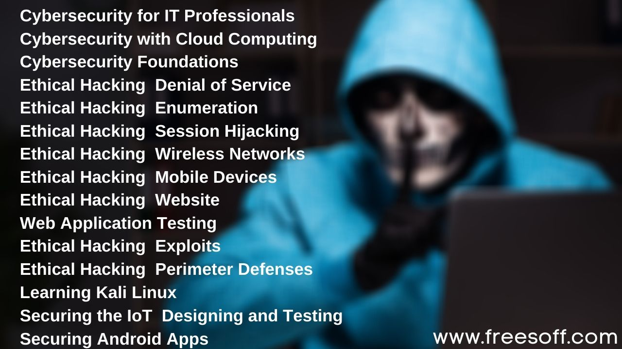 Cybersecurity for IT Professionals Cybersecurity with Cloud Computing Cybersecurity Foundations Ethical Hacking Denial of Service Ethical Hacking Enumeration Ethical Hacking Session Hijacking Ethical Hacking Wire
